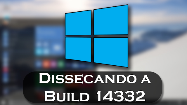 Dissecando o Windows 10 Build 14332 [Video]