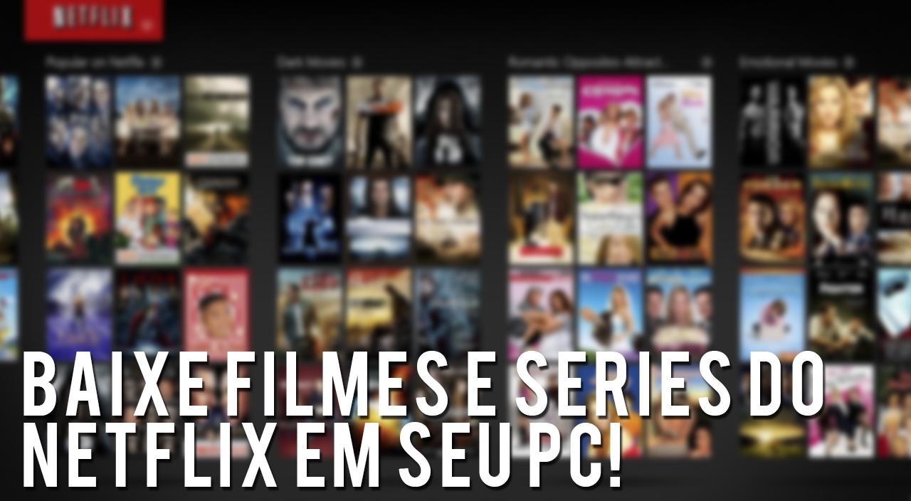 Baixe filmes e séries do Netflix em seu PC – CWNews #4