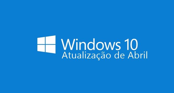 Atualização de Abril para o Windows 10 liberada