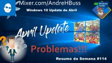 [Vídeo] Problemas, Windows 10 Atualização de Abril #114 Resumo da Semana